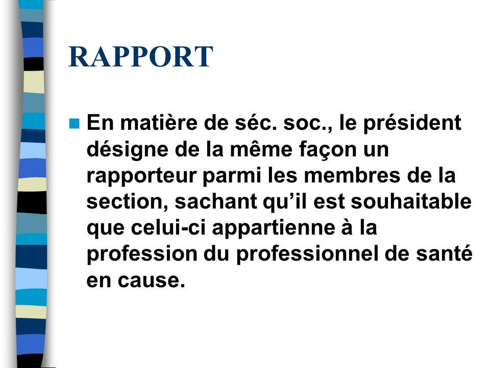 RAPPORT En matière de séc. soc., le président désigne de la même façon un rapporteur parmi les membres de la section, sachant quil est souhaitable que