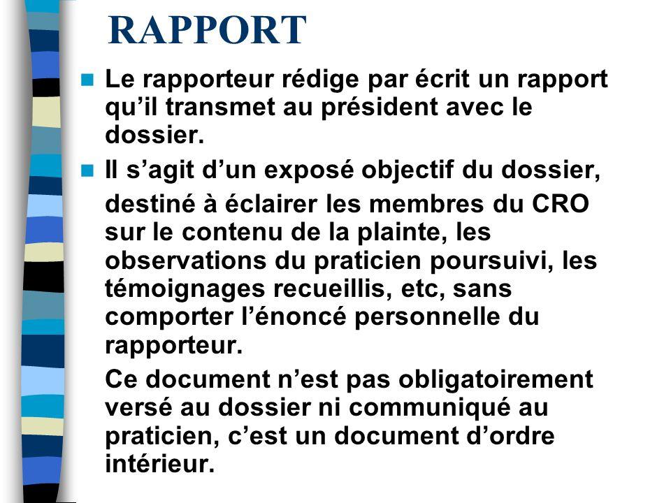 RAPPORT Le rapporteur rédige par écrit un rapport quil transmet au président avec le dossier. Il sagit dun exposé objectif du dossier, destiné à éclai