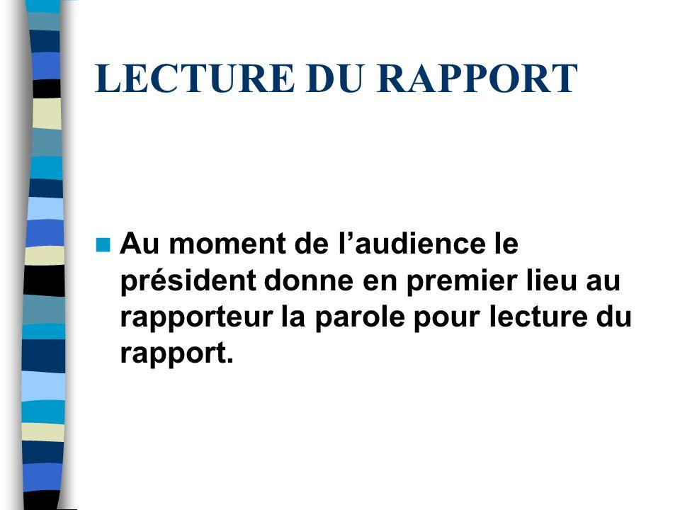 LECTURE DU RAPPORT Au moment de laudience le président donne en premier lieu au rapporteur la parole pour lecture du rapport.