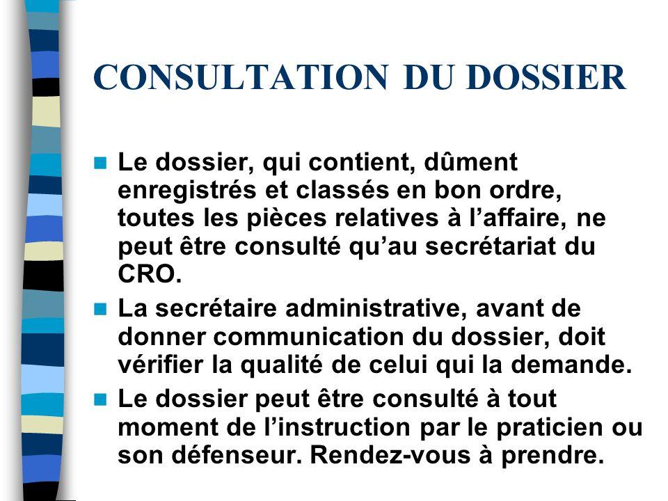 CONSULTATION DU DOSSIER Le dossier, qui contient, dûment enregistrés et classés en bon ordre, toutes les pièces relatives à laffaire, ne peut être con