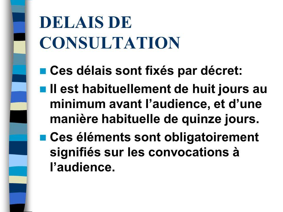 DELAIS DE CONSULTATION Ces délais sont fixés par décret: Il est habituellement de huit jours au minimum avant laudience, et dune manière habituelle de