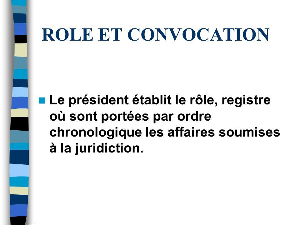 ROLE ET CONVOCATION Le président établit le rôle, registre où sont portées par ordre chronologique les affaires soumises à la juridiction.