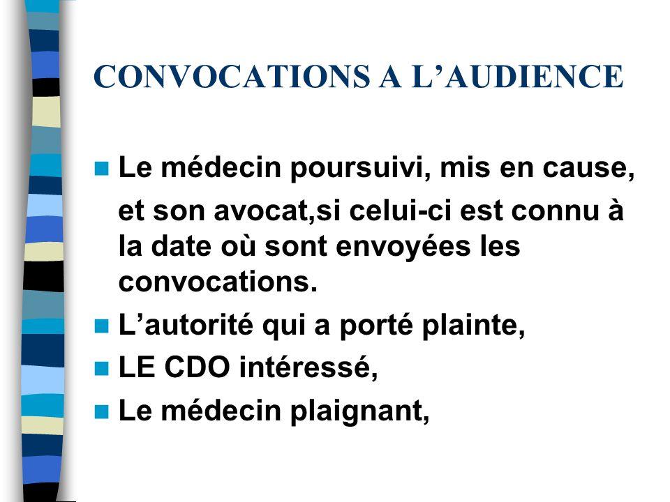 CONVOCATIONS A LAUDIENCE Le médecin poursuivi, mis en cause, et son avocat,si celui-ci est connu à la date où sont envoyées les convocations. Lautorit