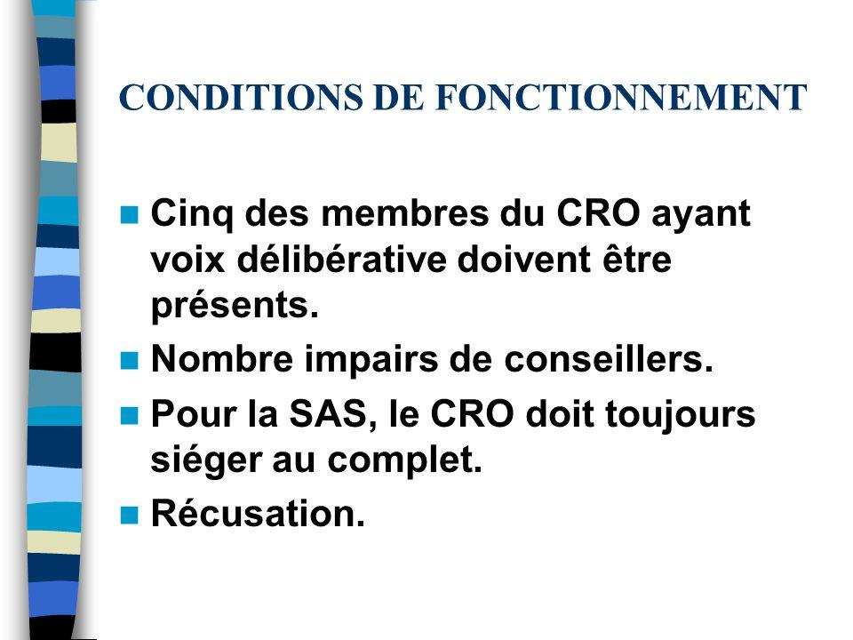 CONDITIONS DE FONCTIONNEMENT Cinq des membres du CRO ayant voix délibérative doivent être présents. Nombre impairs de conseillers. Pour la SAS, le CRO