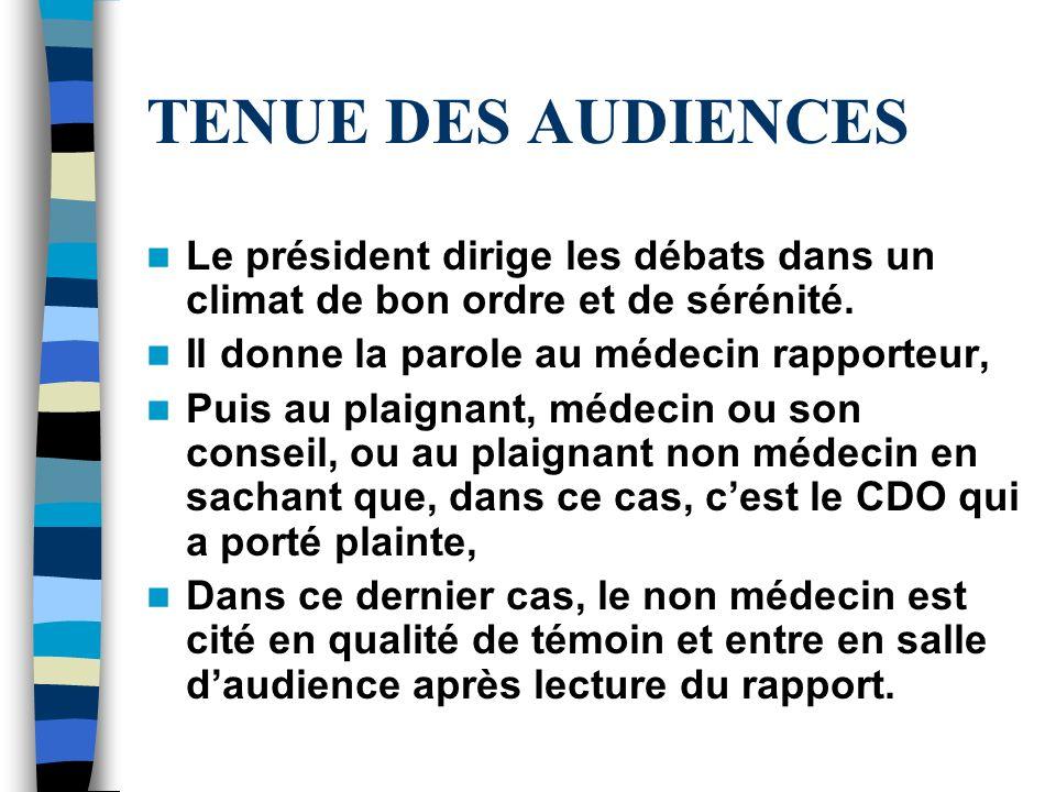 TENUE DES AUDIENCES Le président dirige les débats dans un climat de bon ordre et de sérénité. Il donne la parole au médecin rapporteur, Puis au plaig