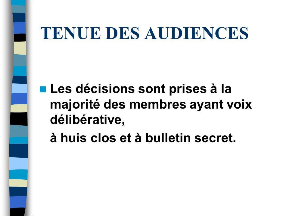 TENUE DES AUDIENCES Les décisions sont prises à la majorité des membres ayant voix délibérative, à huis clos et à bulletin secret.