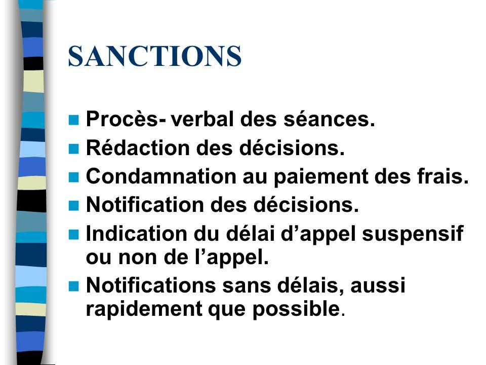 SANCTIONS Procès- verbal des séances. Rédaction des décisions. Condamnation au paiement des frais. Notification des décisions. Indication du délai dap
