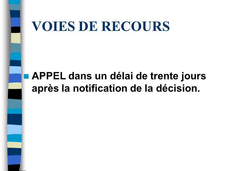 VOIES DE RECOURS APPEL dans un délai de trente jours après la notification de la décision.