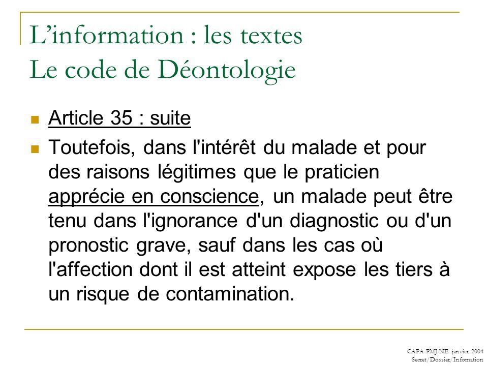 CAPA-PMJ-NE janvier 2004 Secret/Dossier/Infomation Linformation : les textes Le code de Déontologie Article 35 : suite Toutefois, dans l'intérêt du ma