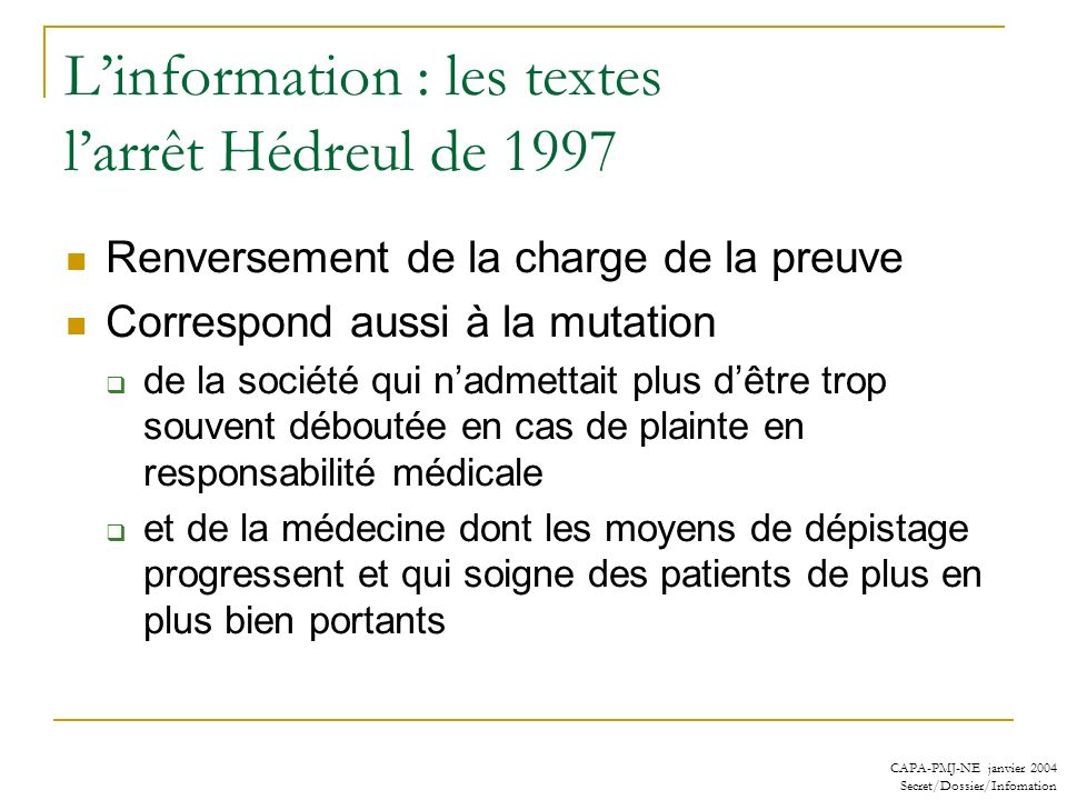 CAPA-PMJ-NE janvier 2004 Secret/Dossier/Infomation Linformation : les textes larrêt Hédreul de 1997 Renversement de la charge de la preuve Correspond