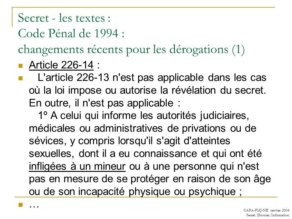 CAPA-PMJ-NE janvier 2004 Secret/Dossier/Infomation Secret - les textes : Code Pénal de 1994 : changements récents pour les dérogations (1) Article 226