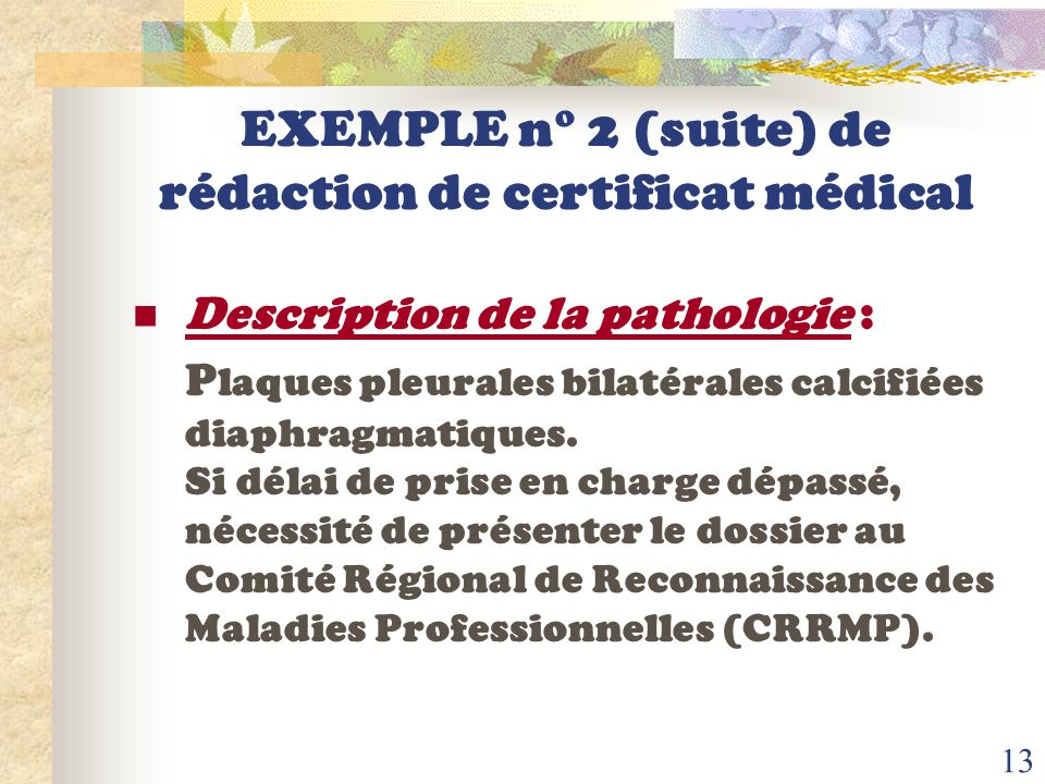 12 EXEMPLE n° 2 de rédaction de certificat médical Description de la pathologie : ASBESTOSE