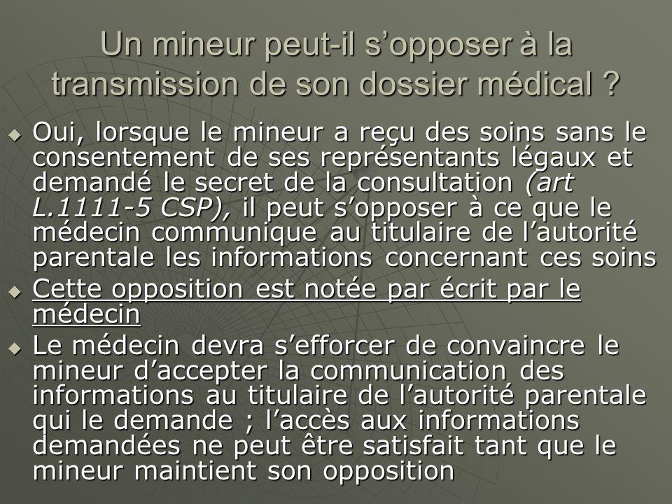 Un mineur peut-il sopposer à la transmission de son dossier médical ? Oui, lorsque le mineur a reçu des soins sans le consentement de ses représentant