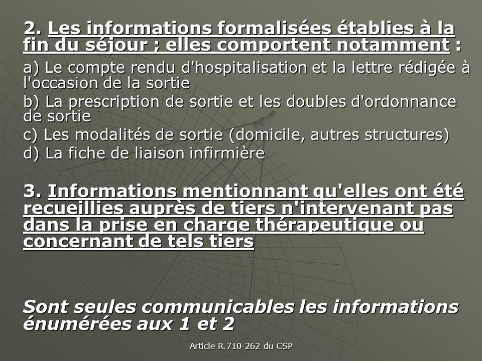 Article R.710-262 du CSP 2. Les informations formalisées établies à la fin du séjour ; elles comportent notamment : a) Le compte rendu d'hospitalisati