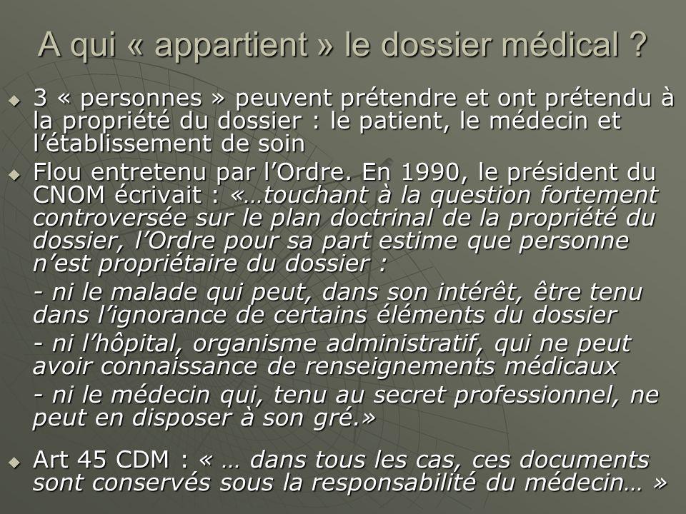 A qui « appartient » le dossier médical ? 3 « personnes » peuvent prétendre et ont prétendu à la propriété du dossier : le patient, le médecin et léta