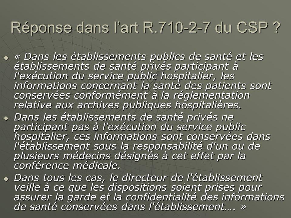 Réponse dans lart R.710-2-7 du CSP ? « Dans les établissements publics de santé et les établissements de santé privés participant à l'exécution du ser
