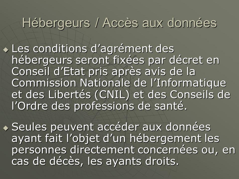 Hébergeurs / Accès aux données Les conditions dagrément des hébergeurs seront fixées par décret en Conseil dEtat pris après avis de la Commission Nati