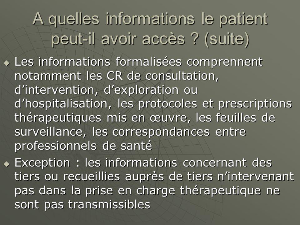 A quelles informations le patient peut-il avoir accès ? (suite) Les informations formalisées comprennent notamment les CR de consultation, dinterventi