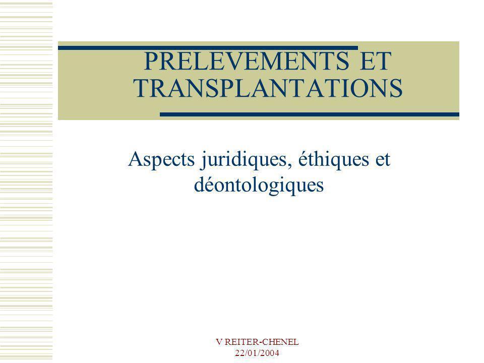 V REITER-CHENEL 22/01/2004 PRELEVEMENTS ET TRANSPLANTATIONS Aspects juridiques, éthiques et déontologiques
