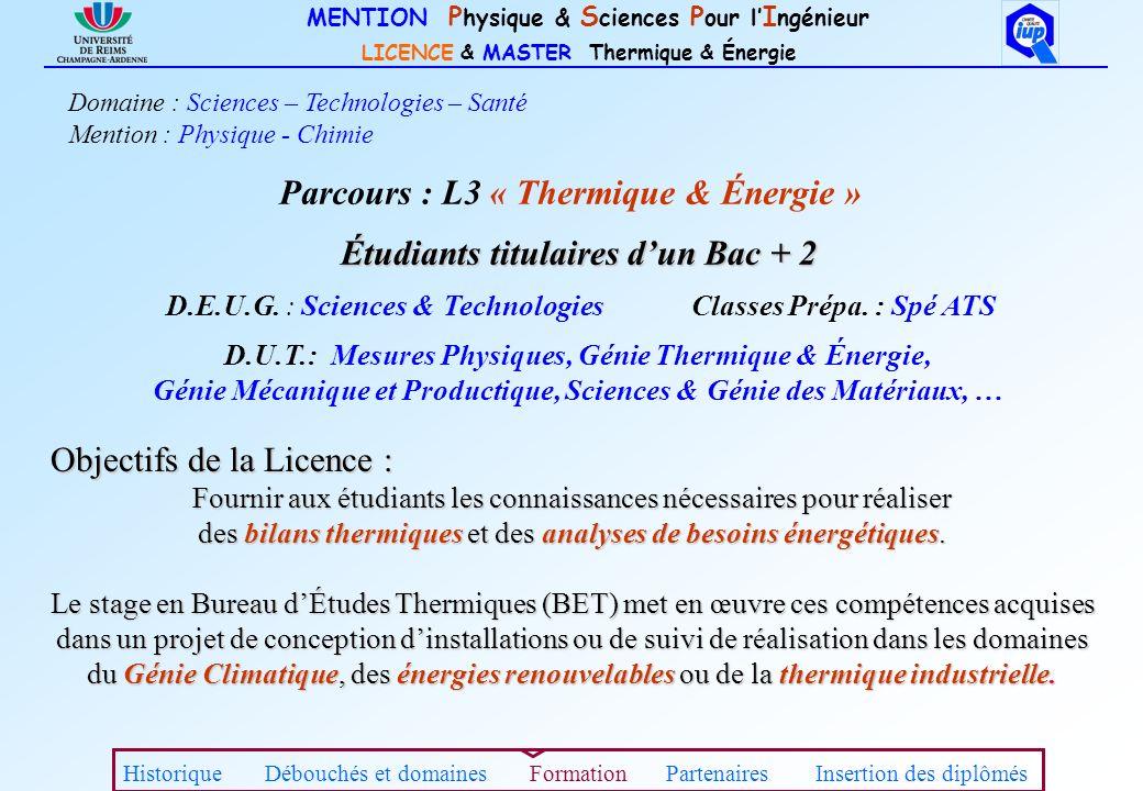 MENTION P hysique & S ciences P our l I ngénieur LICENCE & MASTER Thermique & Énergie Étudiants titulaires dun Bac + 2 D.E.U.G. : Sciences & Technolog
