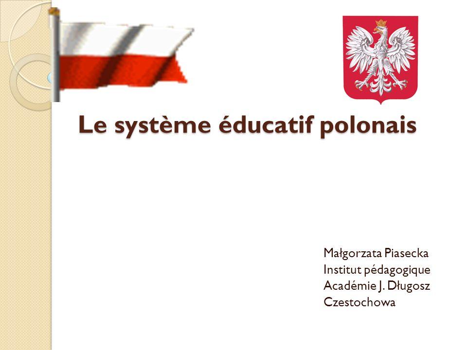 Le système éducatif polonais Małgorzata Piasecka Institut pédagogique Académie J.