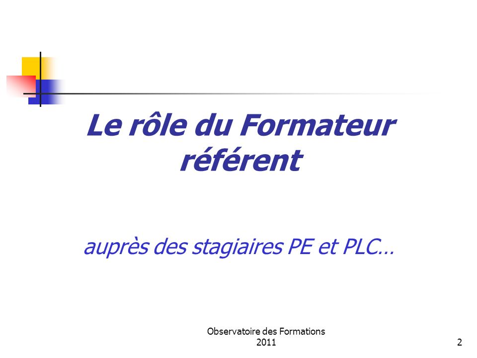 Observatoire des Formations 20112 Le rôle du Formateur référent auprès des stagiaires PE et PLC…
