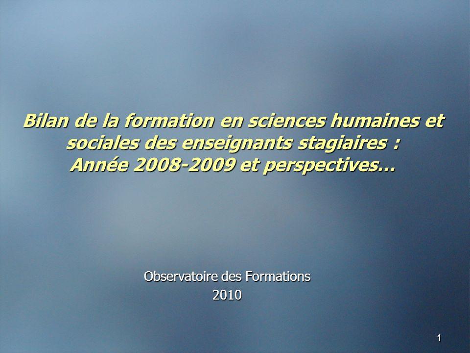 11 Bilan de la formation en sciences humaines et sociales des enseignants stagiaires : Année 2008-2009 et perspectives… Observatoire des Formations 2010