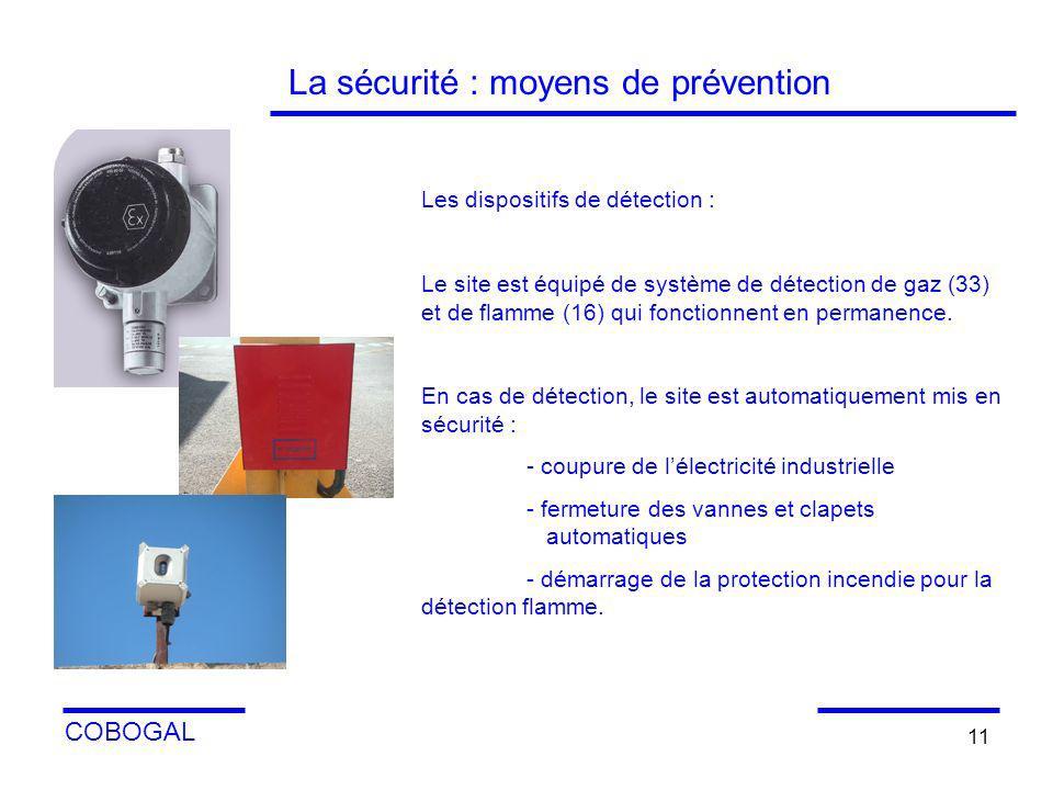 COBOGAL 11 Les dispositifs de détection : Le site est équipé de système de détection de gaz (33) et de flamme (16) qui fonctionnent en permanence. En