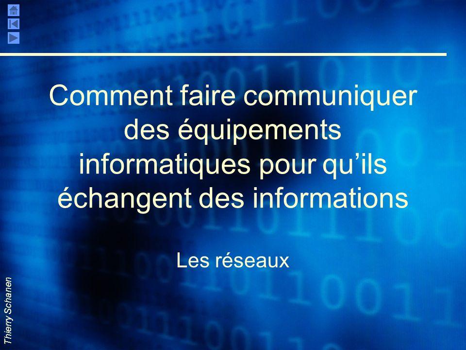 Thierry Schanen Comment faire communiquer des équipements informatiques pour quils échangent des informations Les réseaux