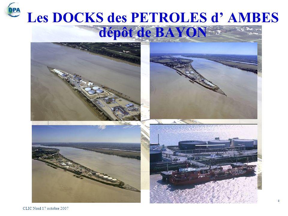 4 CLIC Nord 17 octobre 2007 Les DOCKS des PETROLES d AMBES dépôt de BAYON