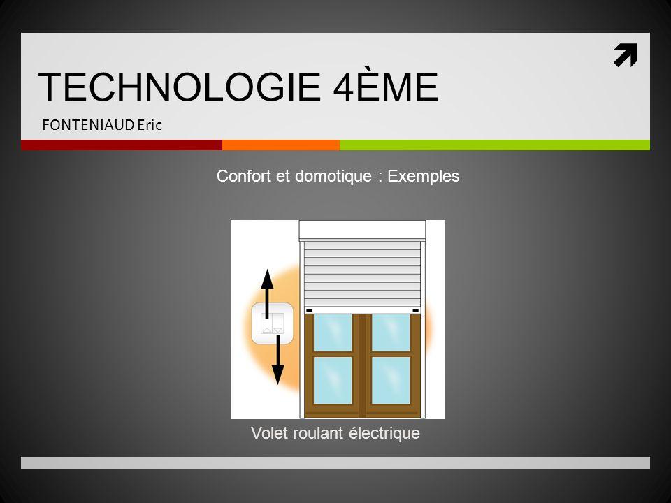 TECHNOLOGIE 4ÈME FONTENIAUD Eric Confort et domotique : Exemples Volet roulant électrique