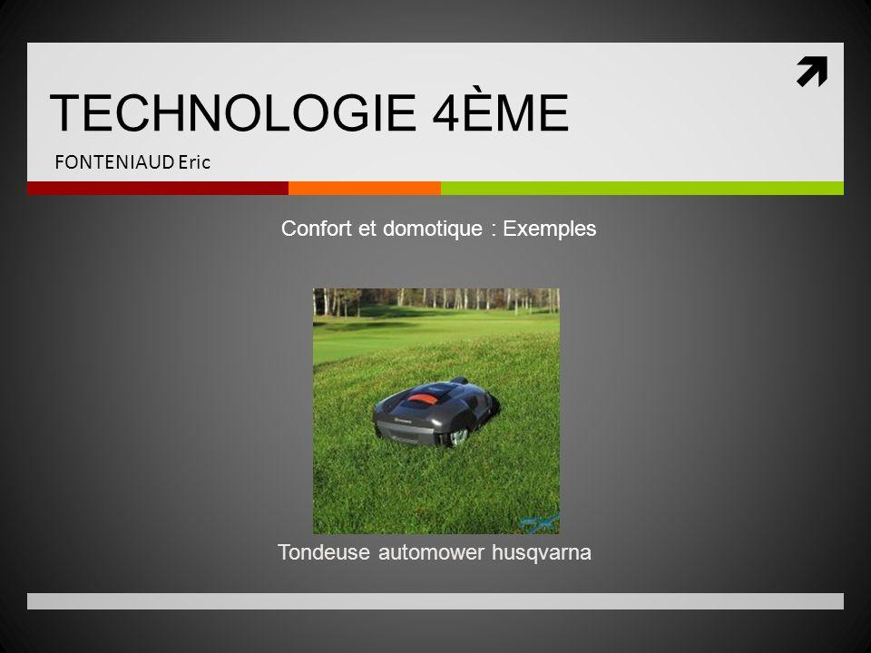TECHNOLOGIE 4ÈME FONTENIAUD Eric Tondeuse automower husqvarna Confort et domotique : Exemples