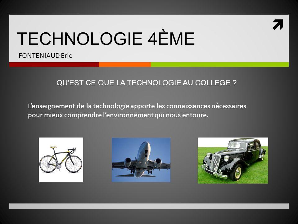 TECHNOLOGIE 4ÈME FONTENIAUD Eric Lenseignement de la technologie apporte les connaissances nécessaires pour mieux comprendre lenvironnement qui nous e