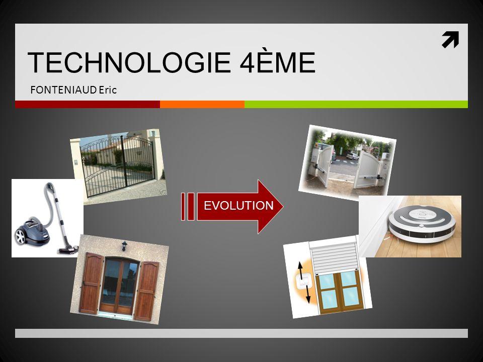 TECHNOLOGIE 4ÈME FONTENIAUD Eric Pourquoi ces objets ont-ils évolués.