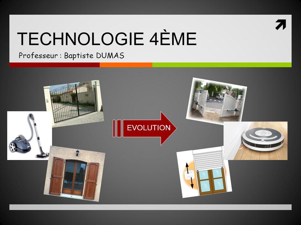 TECHNOLOGIE 4ÈME Professeur : Baptiste DUMAS EVOLUTION