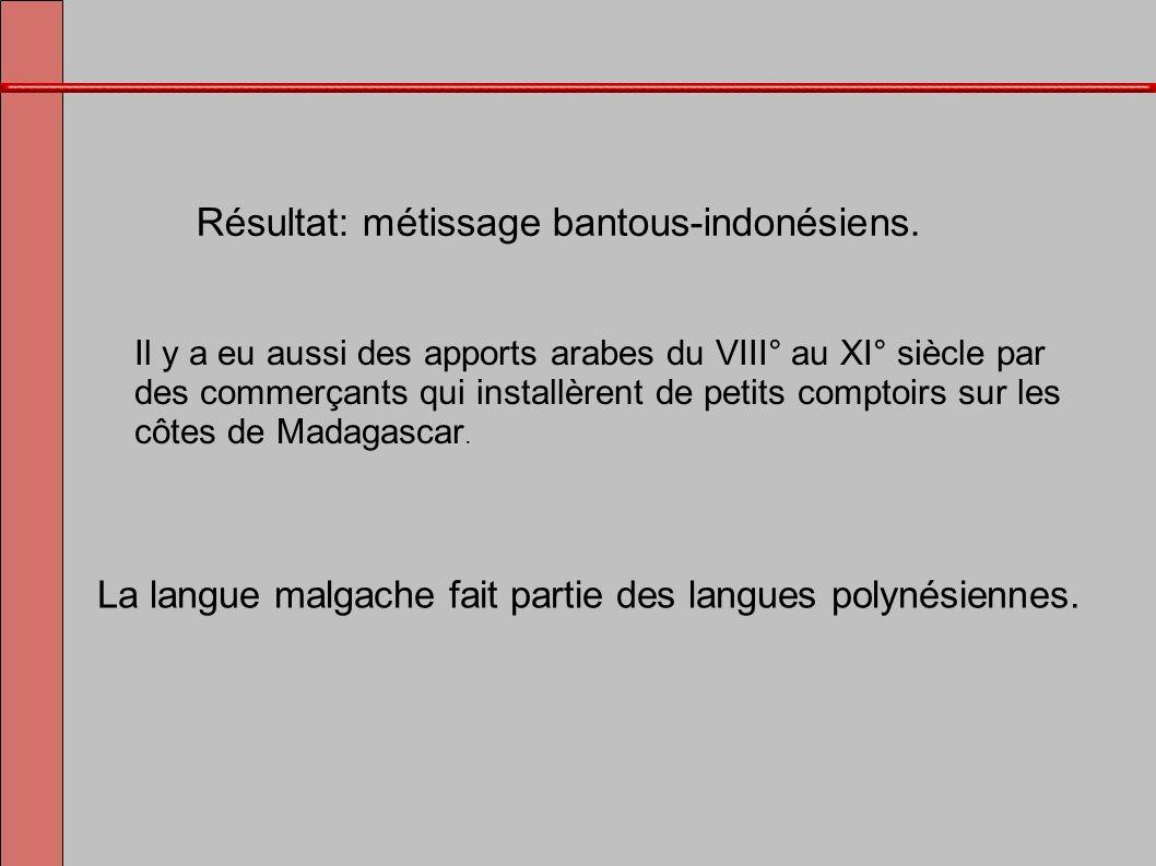 Il y a eu aussi des apports arabes du VIII° au XI° siècle par des commerçants qui installèrent de petits comptoirs sur les côtes de Madagascar. Résult