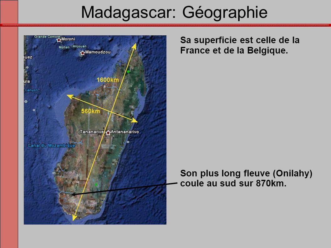 Madagascar: Géographie Sa superficie est celle de la France et de la Belgique. Son plus long fleuve (Onilahy) coule au sud sur 870km.