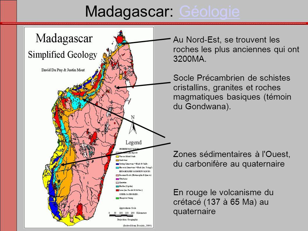 Madagascar: GéologieGéologie Au Nord-Est, se trouvent les roches les plus anciennes qui ont 3200MA. Socle Précambrien de schistes cristallins, granite