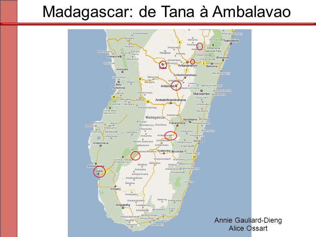 Madagascar: de Tana à Ambalavao À 30km à l est d Antananarivo Annie Gauliard-Dieng Alice Ossart