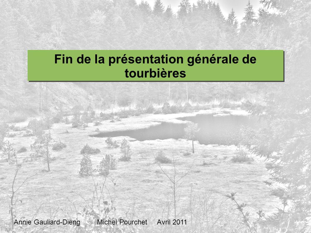 Fin de la présentation générale de tourbières Annie Gauliard-Dieng Michel Pourchet Avril 2011
