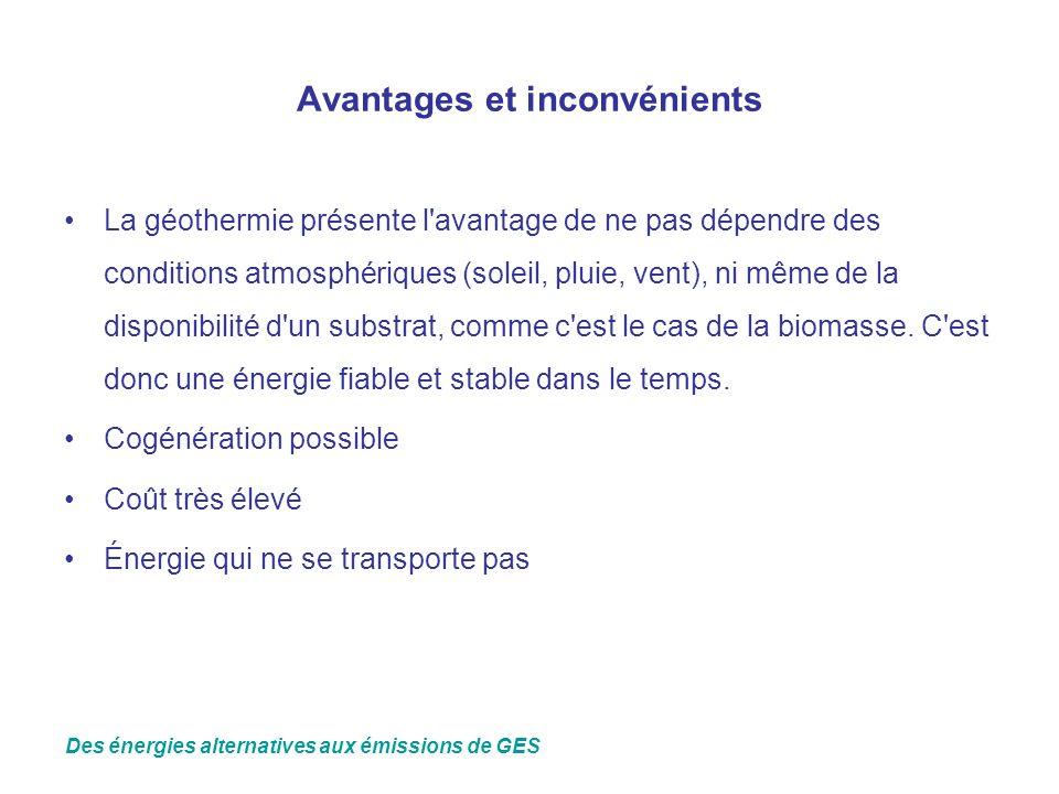 Avantages et inconvénients La géothermie présente l'avantage de ne pas dépendre des conditions atmosphériques (soleil, pluie, vent), ni même de la dis