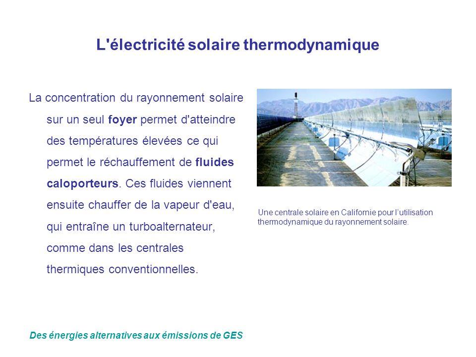 L'électricité solaire thermodynamique La concentration du rayonnement solaire sur un seul foyer permet d'atteindre des températures élevées ce qui per