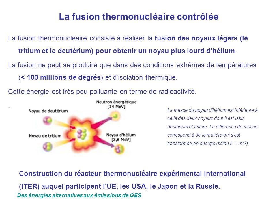 La fusion thermonucléaire contrôlée La fusion thermonucléaire consiste à réaliser la fusion des noyaux légers (le tritium et le deutérium) pour obteni