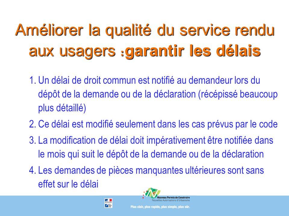 Améliorer la qualité du service rendu aux usagers : garantir les délais 1.Un délai de droit commun est notifié au demandeur lors du dépôt de la demand