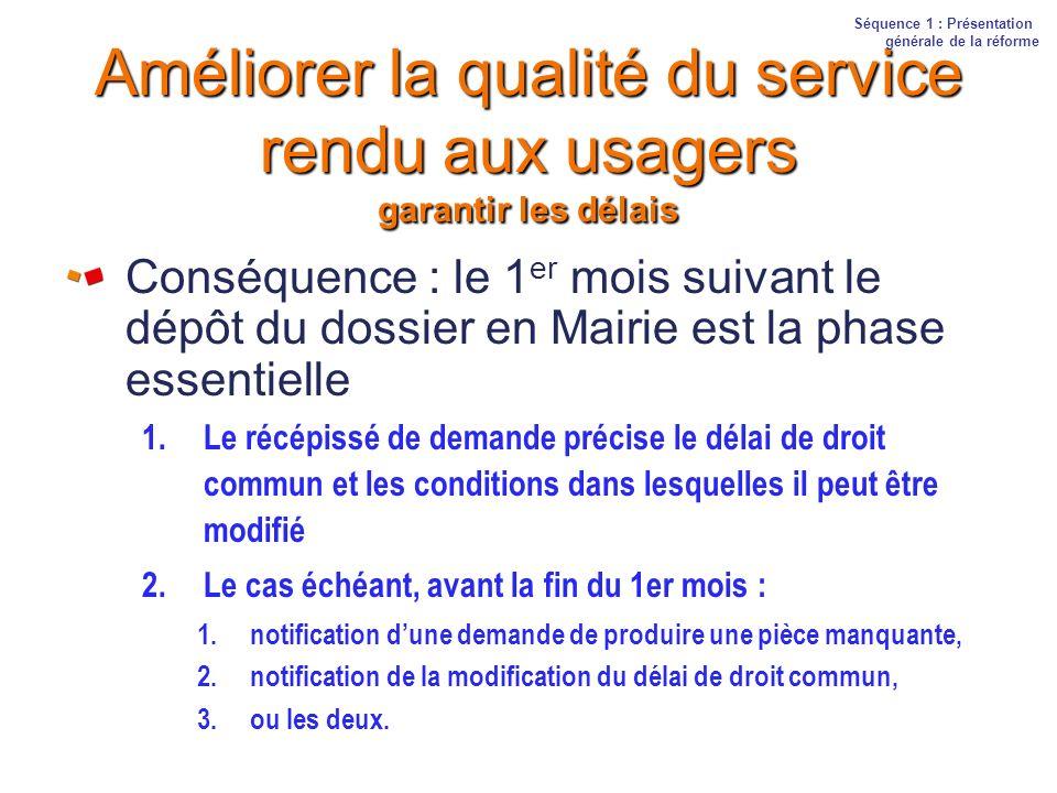 Améliorer la qualité du service rendu aux usagers garantir les délais Conséquence : le 1 er mois suivant le dépôt du dossier en Mairie est la phase es
