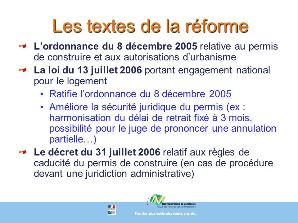 Les textes de la réforme Lordonnance du 8 décembre 2005 relative au permis de construire et aux autorisations durbanisme La loi du 13 juillet 2006 por