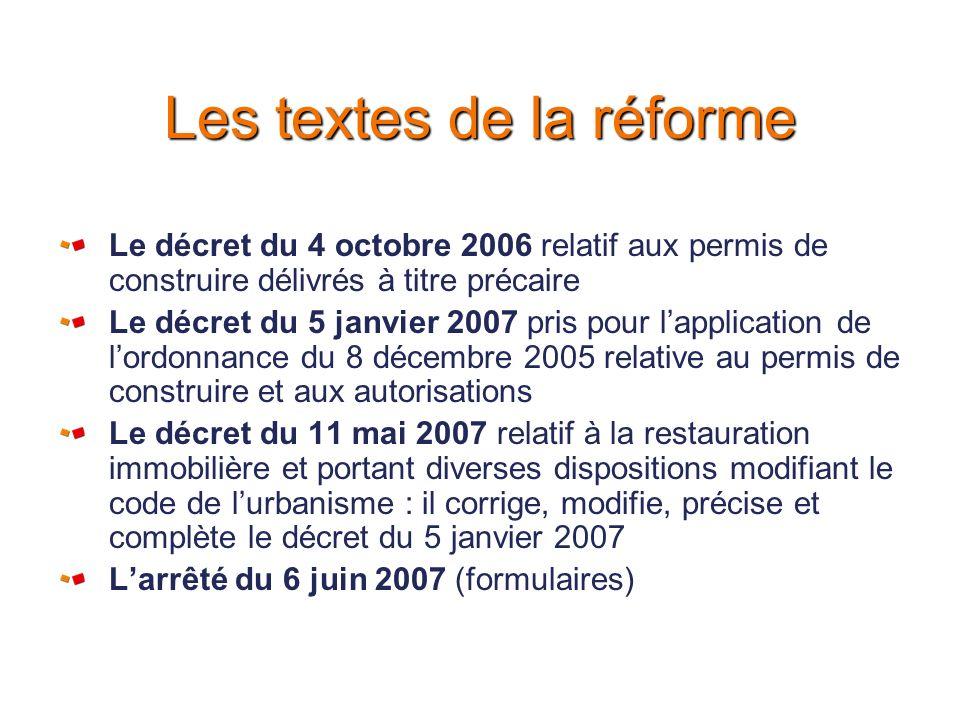 Les textes de la réforme Le décret du 4 octobre 2006 relatif aux permis de construire délivrés à titre précaire Le décret du 5 janvier 2007 pris pour