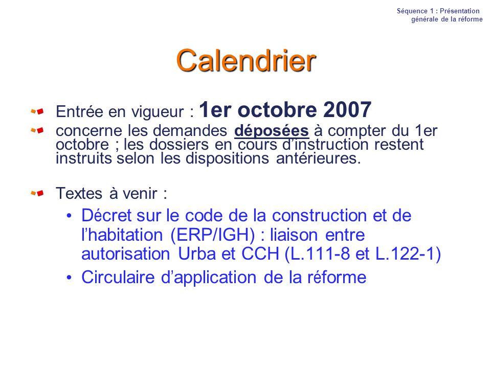 Calendrier Entrée en vigueur : 1er octobre 2007 concerne les demandes déposées à compter du 1er octobre ; les dossiers en cours dinstruction restent i