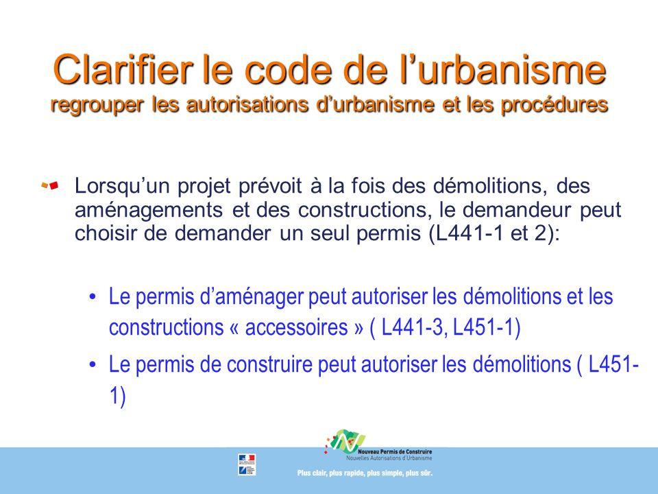 Clarifier le code de lurbanisme regrouper les autorisations durbanisme et les procédures Lorsquun projet prévoit à la fois des démolitions, des aménag