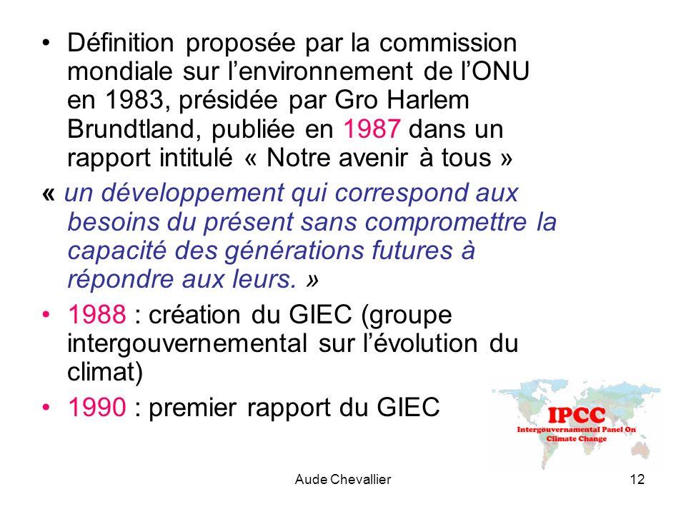Aude Chevallier12 Définition proposée par la commission mondiale sur lenvironnement de lONU en 1983, présidée par Gro Harlem Brundtland, publiée en 19